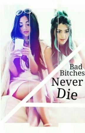 Bad Bitches Never Die by foolforyou69