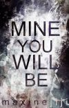 MINE YOU WILL BE cover