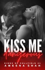 Kiss Me Dangerous   ✓ by atiyamunirx