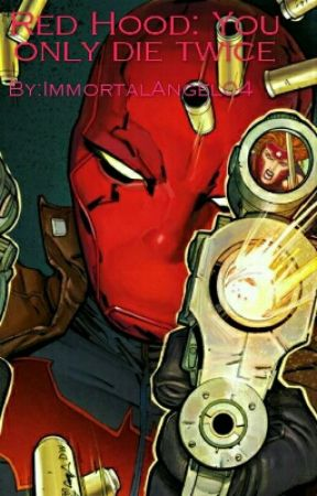 Red Hood: You Only Die Twice  (ON HOLD) by ImmortalAngel04