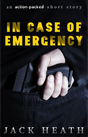 In Case Of Emergency: an action-packed short story by JackHeath