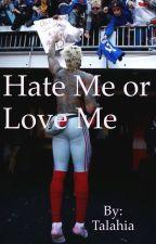 Hate ME or Love ME (Re-Editing)❗️ by Talahia