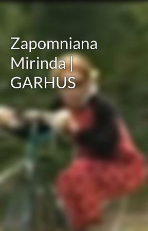 Zapomniana Mirinda | GARHUS by Fangerl