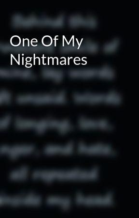 One Of My Nightmares by deathrosehorror