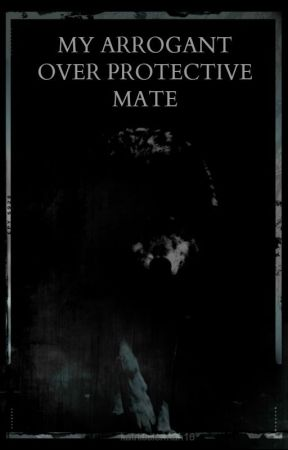 My Arrogant, Over Protective Mate by katnisslerman16