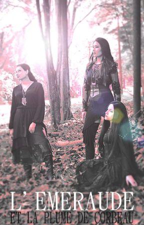 L'Emeraude et la Plume de Corbeau by WitchcraftCupcakes