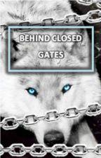 Behind Closed Gates | 1 by LibbyBlake