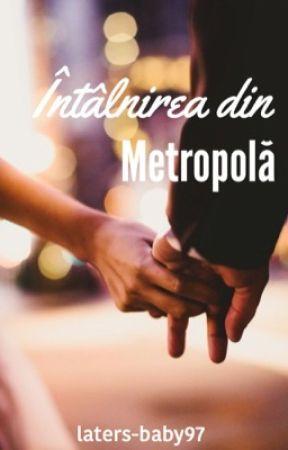 Întâlnirea din Metropolă by laters-baby97