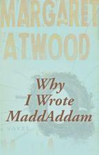 Why I Wrote MaddAddam by MargaretAtwood