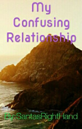 My Confusing Relationship by kutiezndkisses