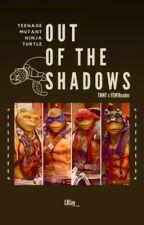 Teenage Mutant Ninja Turtle. : Out Of The Shadows. [TMNT X Reader] by LRJay_