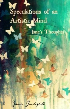 Speculations of an Artistic Mind: Jane's Thoughts by Jane_Inkspill