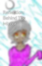 Reflection: Behind The Mirror  by Zamarozvannie