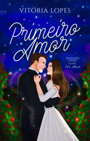 Primeiro Amor • Livro 1 | Série Por Amor by autoravitorialopes