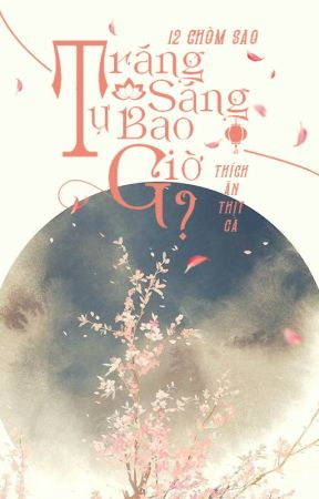 [Đang EDIT] [12 Chòm Sao] Trăng Sáng Tự Bao Giờ? by aurorette85