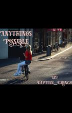 Anythings Possible by captian_crunch