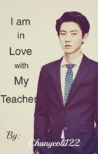 I am in Love with My Teacher (Chanyeol FF) COMPLETED by Chanyeoli122