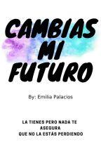 Cambias mi futuro by EMIP4Z