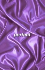 Perfect °under editing° by -hornygrayson