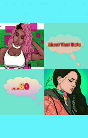 ...SO ABOUT THAT DATE (Normani/Kehlani) by mybaeSHAY
