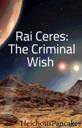 Rai Ceres: The Criminal Wish  by HeichousPancakes