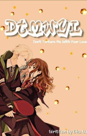 """[10] """"Don't Torture Me With Your Love"""" (DRAMIONE FANFIC) by Cha_Nara03"""