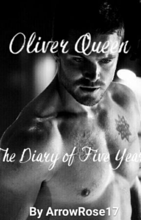Oliver Queen The Diary Of Five Years  by ArrowRose17