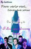 Para Verlo Real,Tienes Que Soñar (One Direction Y Tú) ¡CORRIGIENDO ERRORES! cover