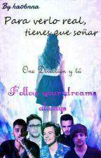 Para Verlo Real,Tienes Que Soñar (One Direction Y Tú) ¡CORRIGIENDO ERRORES! by Littlethingx6