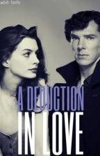 A Deduction in Love - A Sherlock/OC Fanfic by sxarletwitxh
