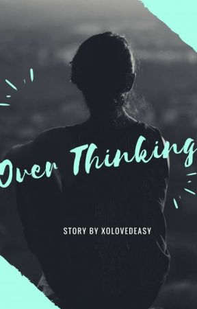 Over Thinking [On HOLD] by deasywid