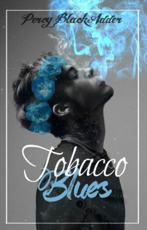 Tobacco Blues // Jercy [IN EDITING; REPUBLISHING ASAP] by Opheliac_