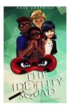 The Identity Squad || Adrienette/LadyNoir [UNDER EDITING, 6 OF 14 CHAPTERS DONE] cover