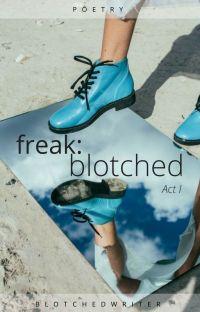 Act I | freak: blotched✔ cover