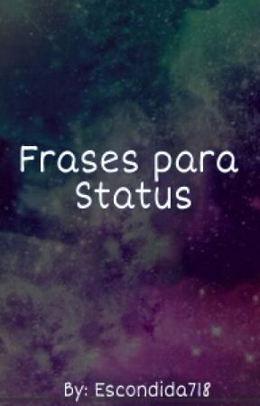 Frases Para Status - 100 Frases by Alaska_Young718