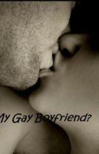 My Gay Boyfriend? by lauren4859009