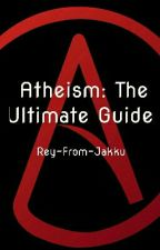 Atheism: The Ultimate Guide by Rey-From-Jakku