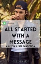 All Started With A Message (Justin Bieber Fan-fiction)  by ChloePrice269