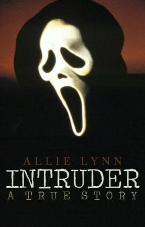 Intruder: A True Story by LifeLustingDreamer