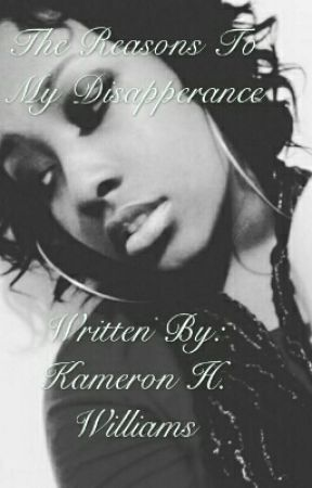 The Reasons To My Disappearance by Kameron_17
