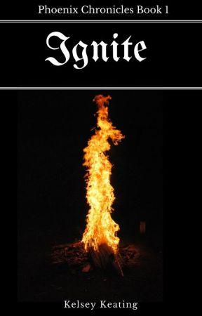 Ignite (Phoenix Chronicles Book 1) by KelseyKeating2