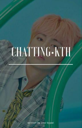 [1] chatting•kth ✔ by bae-bypei