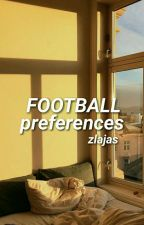 FOOTBALL ⇛ preferences by zlajas