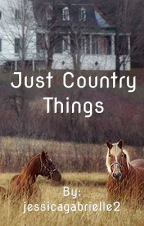 Just Country Things by jessicagabrielle2