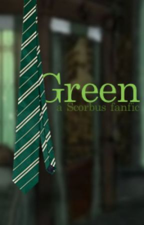 Green - a Scorbus Fanfiction by AnyOtherNerd