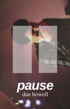 pause // dan howell x reader by takeachilldil