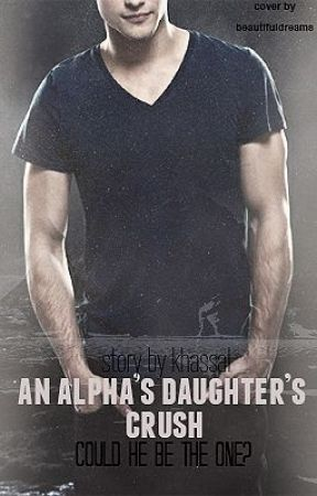 Chapter 19-21-27-37-46-(45 bonus) An alpha's daughters crush could he be the one by khassal