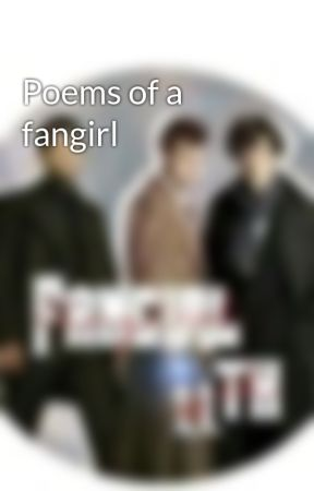 Poems of a fangirl  by fangirl11th
