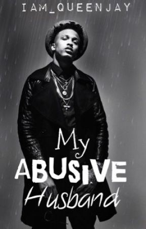 My Abusive Husband (August Alsina)  by Iam_QueenJay