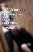 WCAR Imagine (Threesome - Andy Glass/Kyle Pavone) by BandSmut